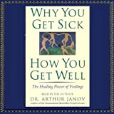 Why You Get Sick, How You Get Well: The Healing