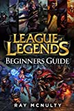 Book cover from League of Legends Beginners Guide: Champions, abilities, runes, summoner spells, items, summoners rift and strategies, jungling, warding, trinket guide, freezing in lane, trading in lane, skins by Ray Mcnulty