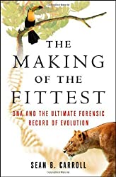 The Making of the Fittest: DNA and the Ultimate Forensic Record of Evolution by Sean B. Carroll (2006-10-17)