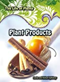 Plant Products, Richard Spilsbury and Louise Spilsbury, 143291510X