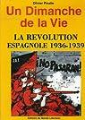 Un Dimanche de la Vie : La révolution espagnole 1936-1939 par Pinalie