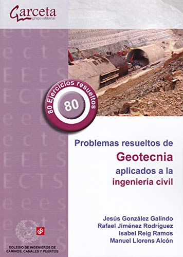 Problemas resueltos de geotecnia aplicados a la ingeniería civil por Gonzalez Galindo, Jesús,Jiménez Rodríguez, Rafael,Reig Ramos, Isabel,Llorens Alcón, Manuel