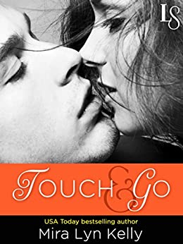 Touch & Go: A Dare to Love Novel by [Kelly, Mira Lyn]