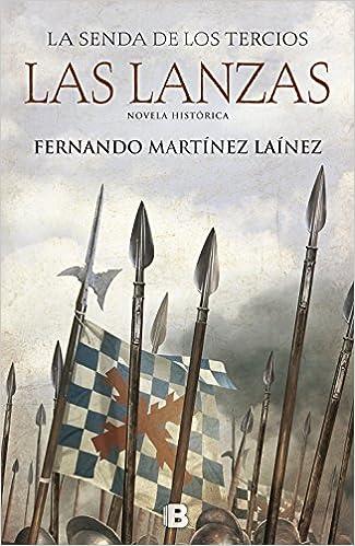 Las lanzas (La senda de los Tercios 1) (Histórica): Amazon.es: Fernando Martínez Laínez: Libros