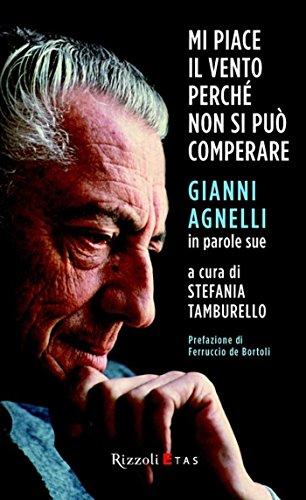 Mi piace il vento perché non si può comperare: Gianni Agnelli in parole sue (Italian ()