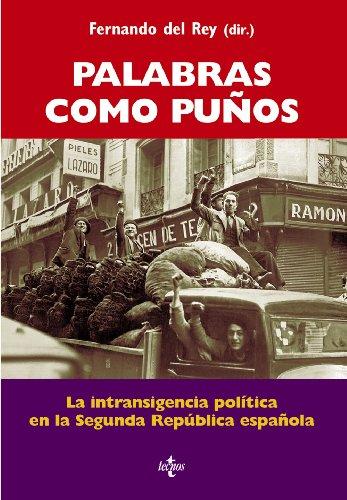 Palabras Como Puños: La Intransigencia Política En La Segunda República Española