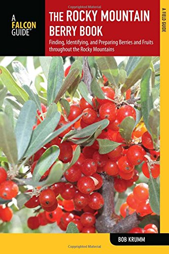 Rocky Mountain Berry Book: Finding, Identifying, And Preparing Berries And Fruits Throughout The Rocky Mountains (Nuts and Berries Series) Fruit Berry Nut