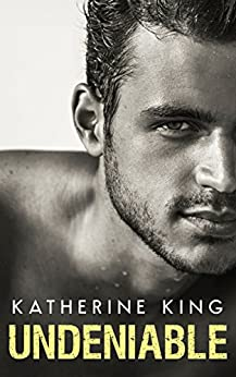 Undeniable by [King, Katherine]