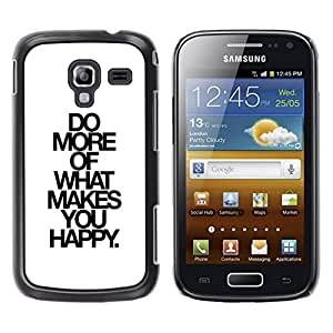 FECELL CITY // Duro Aluminio Pegatina PC Caso decorativo Funda Carcasa de Protección para Samsung Galaxy Ace 2 I8160 Ace II X S7560M // Do What Makes Happy You White Black Text