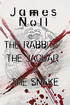 The Rabbit, The Jaguar, & The Snake: Book I of the Bonesaw Series by [Noll, James]