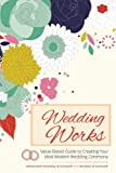 Wedding Works: A Value-Based Guide to Creating Your Ideal Modern Wedding Ceremony