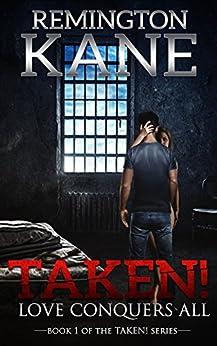 Taken! - Love Conquers All (A Taken! Novel Book 1) by [Kane, Remington]