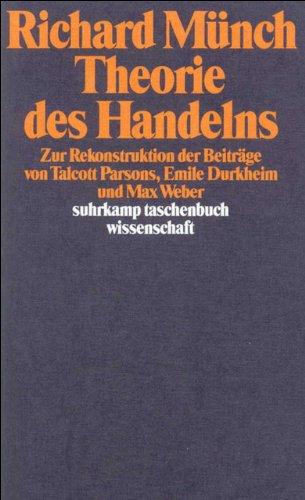 Theorie des Handelns: Zur Rekonstruktion der Beiträge von Talcott Parsons, Emile Durkheim und Max Weber (suhrkamp taschenbuch wissenschaft)