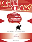 Remain Clam! ACT Edition: Test Taking and the Teenage Mind