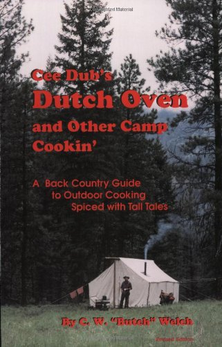 Cee Dub's Dutch Oven and Other Camp Cookin' Paperback – December 6, 1996 C. W. &#34 Butch&#34 Welch Back Country Press