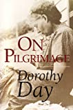 On Pilgrimage, Day, Dorothy and Day, Peter, 0567086917