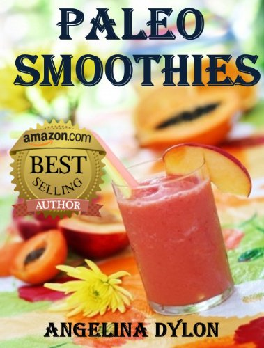 Paleo Smoothies: Recipes to Energize and for Weight Loss by Angelina Dylon