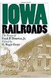 Iowa Railroads, Frank P. Donovan, H. Roger Grant, 0877457239