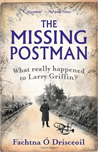 Book The Missing Postman: What Really Happened to Larry Griffin? by Fachtna O. Drisceoil (2011-04-01)