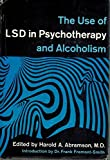 The Use of LSD in Psychotherapy and Alcoholism