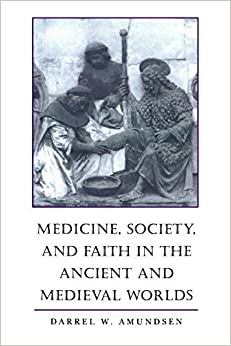 Book Medicine, Society, and Faith in the Ancient and Medieval Worlds by Darrel W. Amundsen (2000-03-03)