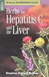 Herbs for Hepatitis C and the Liver, Stephen Harrod Buhner, 1580172555