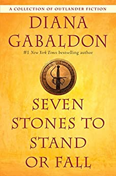 Seven Stones to Stand or Fall: A Collection of Outlander Fiction by [Gabaldon, Diana]