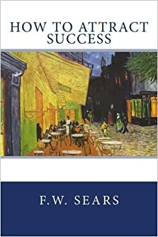 Book How To Attract Success by F.W. Sears (2012-12-27)
