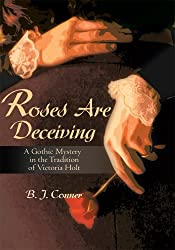 Roses Are Deceiving: A Gothic Mystery in the Tradition of Victoria Holt