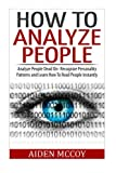 img - for How To Analyze People: Analyze People Dead On - Recognize Personality Patterns and Learn How To Read People Instantly (How To Analyze People, Body Language, How To Read People, Human Psychology) book / textbook / text book