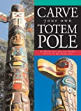 Carve Your Own Totem Pole, Wayne Hill and Jimi McKee, 1550464736