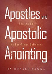 Apostles and Apostolic Anointing: Raising Up the End-Times Believers (Building Apostolic-Prophetic Foundations Book 3)