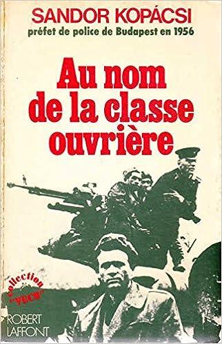 Read Online Au nom de la classe ouvriere : les memoires du prefet de police de budapest en 1956 pdf