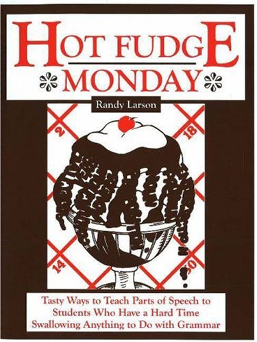 Hot Fudge Monday: Tasty Ways to Teach Parts of Speech to Students Who Have a Hard Time Swallowing Anything to Do with Gr