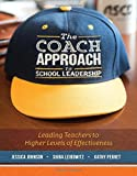 img - for The Coach Approach to School Leadership: Leading Teachers to Higher Levels of Effectiveness book / textbook / text book