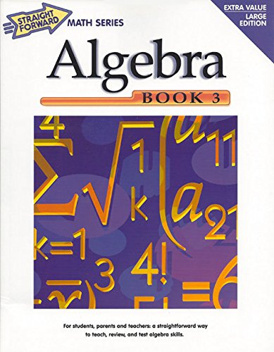 Algebra, Book 3 (Straight Forward Math Series) (Straight Forward Large Edition)