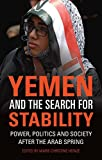 #8: Yemen and the Search for Stability: Power, Politics and Society after the Arab Spring (Library of Modern Middle East Studies)