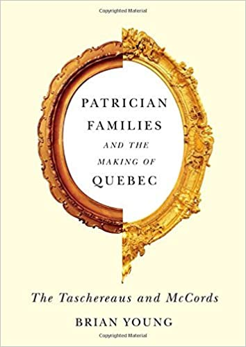 Patrician Families and the Making of Quebec: The Taschereaus and McCords (Studies on the History of Quebec) by Brian J. Young (2014-10-15)