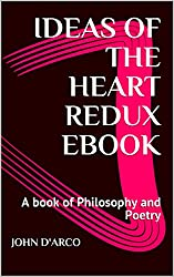 Ideas of the Heart Redux eBook: A book of Philosophy and Poetry