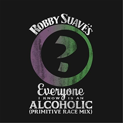 (Everyone I Know Is an Alcoholic (Primitive Race Mix) )