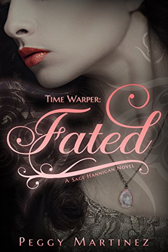 Time Warper: Fated (A Sage Hannigan Novel Book 1) by [Martinez, Peggy]