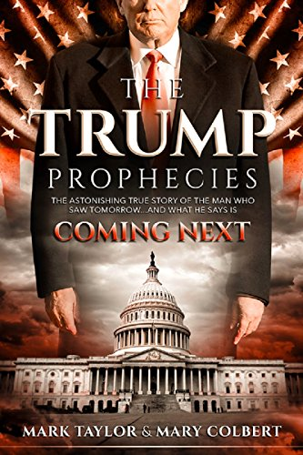 The Trump Prophecies: The Astonishing True Story of the Man Who Saw Tomorrow... and What He Says Is Coming Next PDF