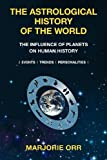 The Astrological History of the World, Marjorie A. Orr, 0956258719