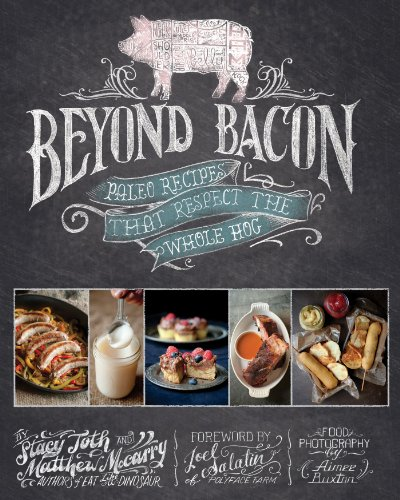 - Beyond Bacon: Paleo Recipes that Respect the Whole Hog