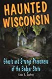 Haunted Wisconsin: Ghosts and Strange Phenomena of the Badger State (Haunted Series)