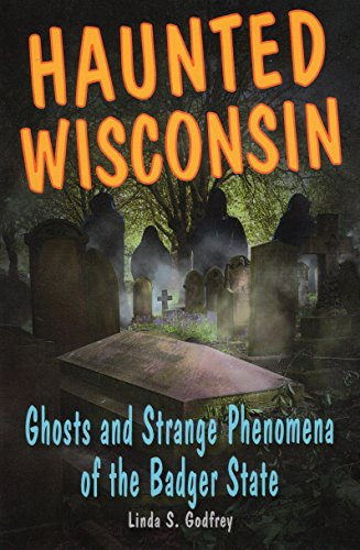 (Haunted Wisconsin: Ghosts and Strange Phenomena of the Badger State (Haunted Series))