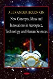 New Concepts, Ideas, and Innovations in Aerospace and Technology and Human Science, Alexander Bolonkin, 1600217877