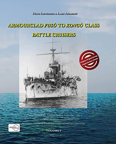 (ARMOURCLAD FUSO TO KONGO CLASS BATTLE CRUISERS - Capital ships of the Imperial Japanese Navy 1868 - 1945 (Volume I))