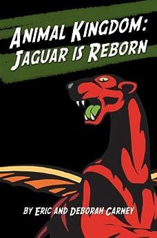 Animal Kingdom: Jaguar is Reborn by [Carney, Deborah, Carney, Eric]