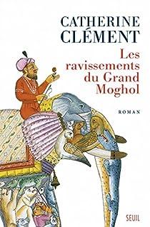 Les ravissements du Grand Moghol par Clément